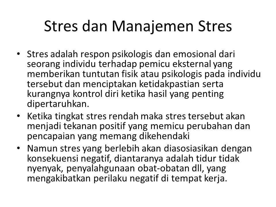 Stres dan Manajemen Stres Stres adalah respon psikologis dan emosional dari seorang individu terhadap pemicu eksternal yang memberikan tuntutan fisik