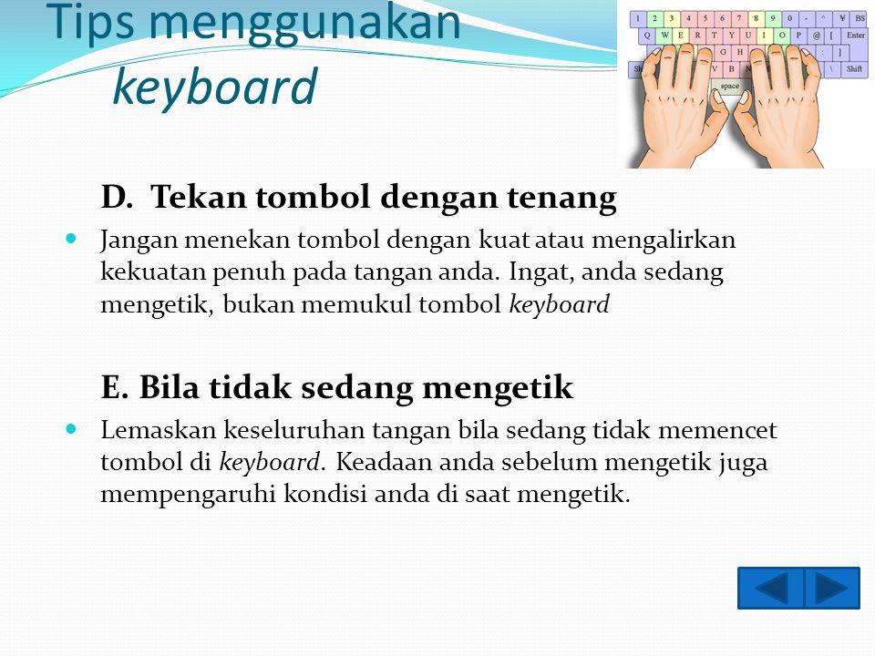 Tips menggunakan keyboard A. Sejajarkan pergelangan tangan dengan telapak tangan Upayakan pergelangan tangan anda selalu sejajar dengan telapak tangan