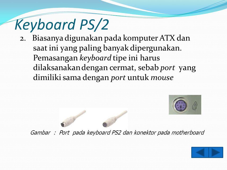 Keyboard PS/2 2.Biasanya digunakan pada komputer ATX dan saat ini yang paling banyak dipergunakan.