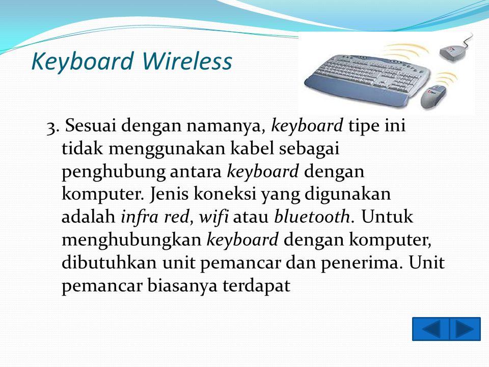 Keyboard PS/2 2. Biasanya digunakan pada komputer ATX dan saat ini yang paling banyak dipergunakan. Pemasangan keyboard tipe ini harus dilaksanakan de