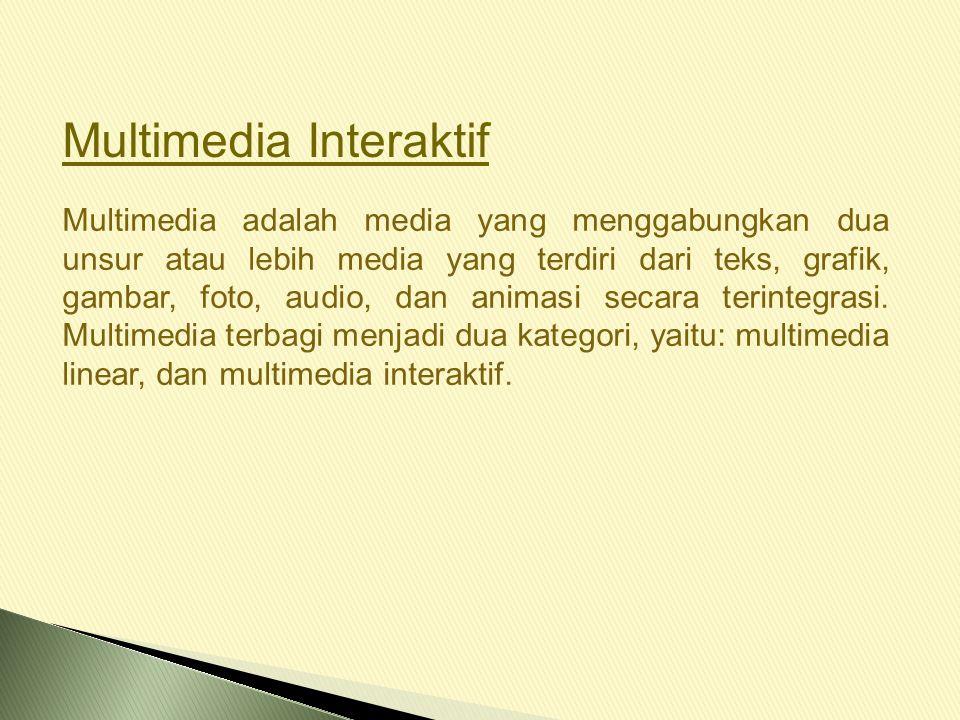 Multimedia Interaktif Multimedia adalah media yang menggabungkan dua unsur atau lebih media yang terdiri dari teks, grafik, gambar, foto, audio, dan animasi secara terintegrasi.