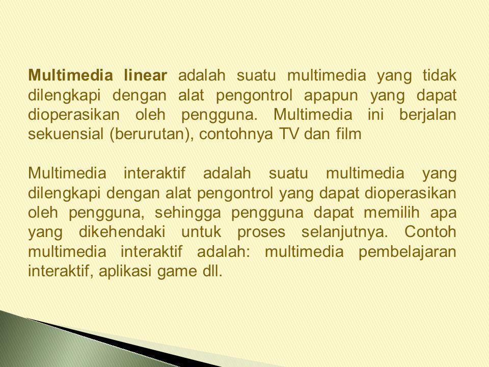Multimedia linear adalah suatu multimedia yang tidak dilengkapi dengan alat pengontrol apapun yang dapat dioperasikan oleh pengguna.