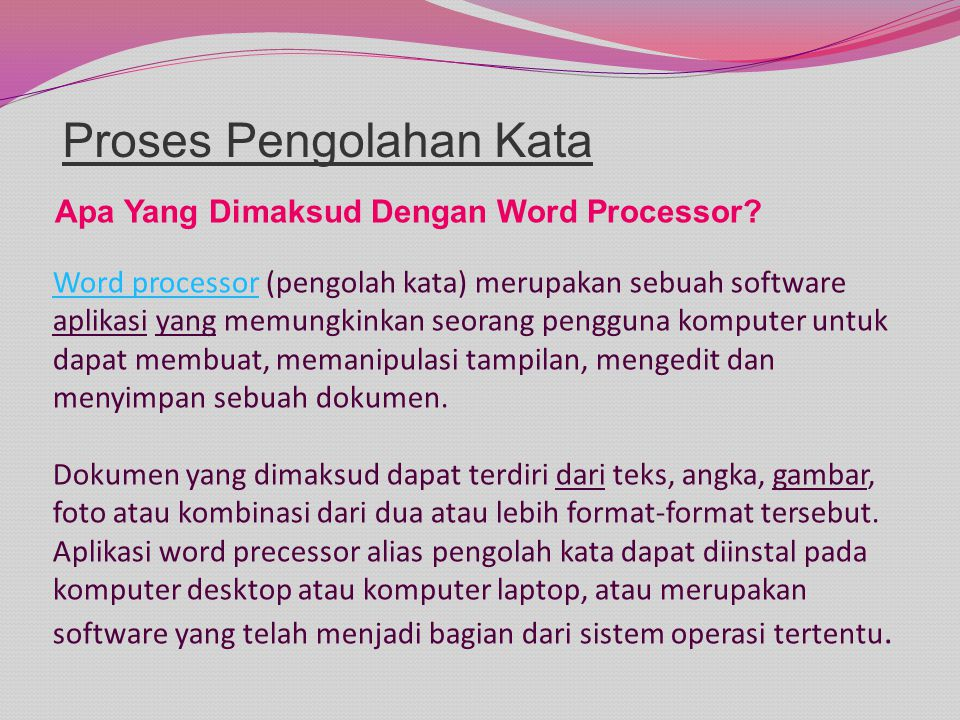 Word processorWord processor (pengolah kata) merupakan sebuah software aplikasi yang memungkinkan seorang pengguna komputer untuk dapat membuat, memanipulasi tampilan, mengedit dan menyimpan sebuah dokumen.