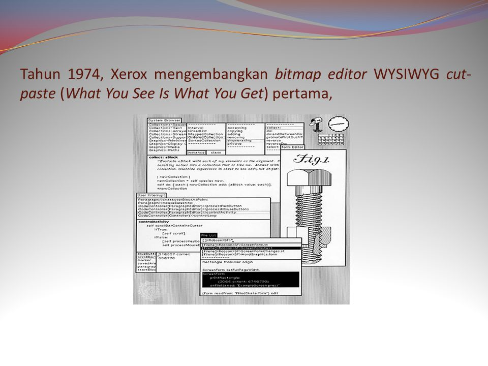 Tahun 1974, Xerox mengembangkan bitmap editor WYSIWYG cut- paste (What You See Is What You Get) pertama,