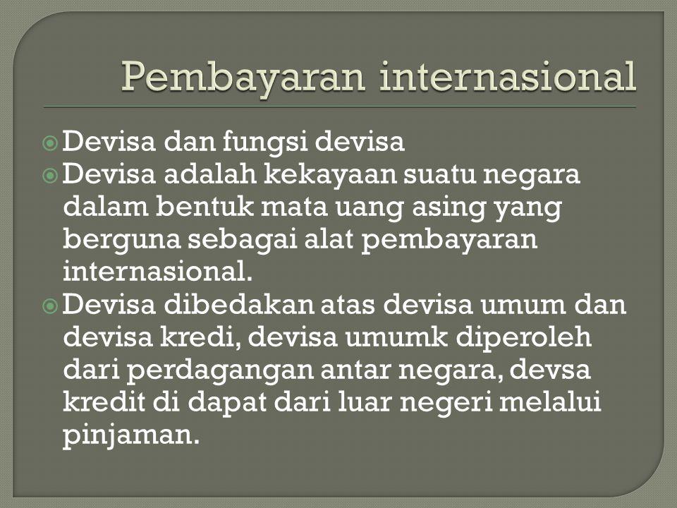  Devisa dan fungsi devisa  Devisa adalah kekayaan suatu negara dalam bentuk mata uang asing yang berguna sebagai alat pembayaran internasional.  De