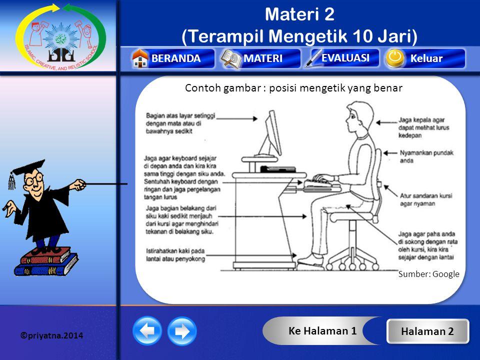 Keluar EVALUASI BERANDAMATERI ©priyatna.2014 Materi 2 (Terampil Mengetik 10 Jari) Tips menggunakan Keyboard (Depdiknas,2005) 1)Sejajarkan pergelangan