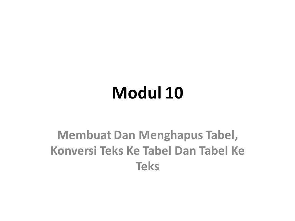 Modul 10 Membuat Dan Menghapus Tabel, Konversi Teks Ke Tabel Dan Tabel Ke Teks
