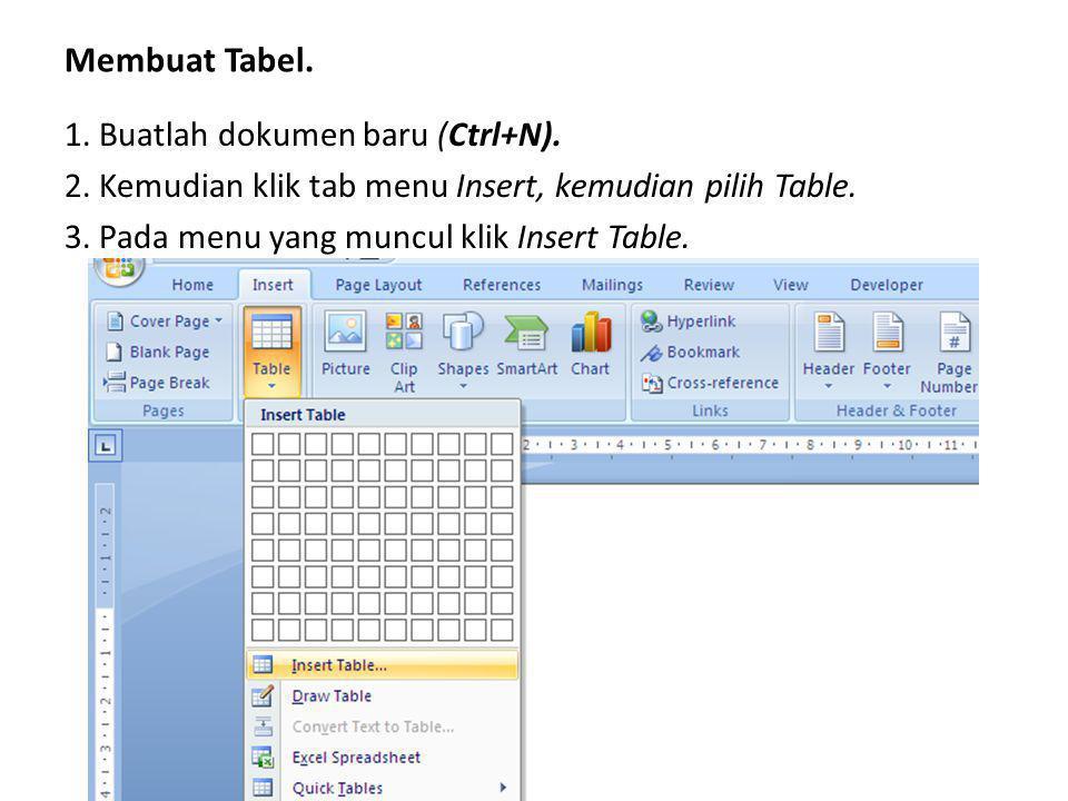 Membuat Tabel. 1. Buatlah dokumen baru (Ctrl+N). 2. Kemudian klik tab menu Insert, kemudian pilih Table. 3. Pada menu yang muncul klik Insert Table.
