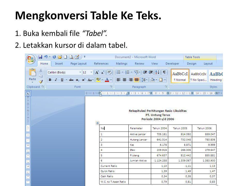 """Mengkonversi Table Ke Teks. 1. Buka kembali file """"Tabel"""". 2. Letakkan kursor di dalam tabel."""