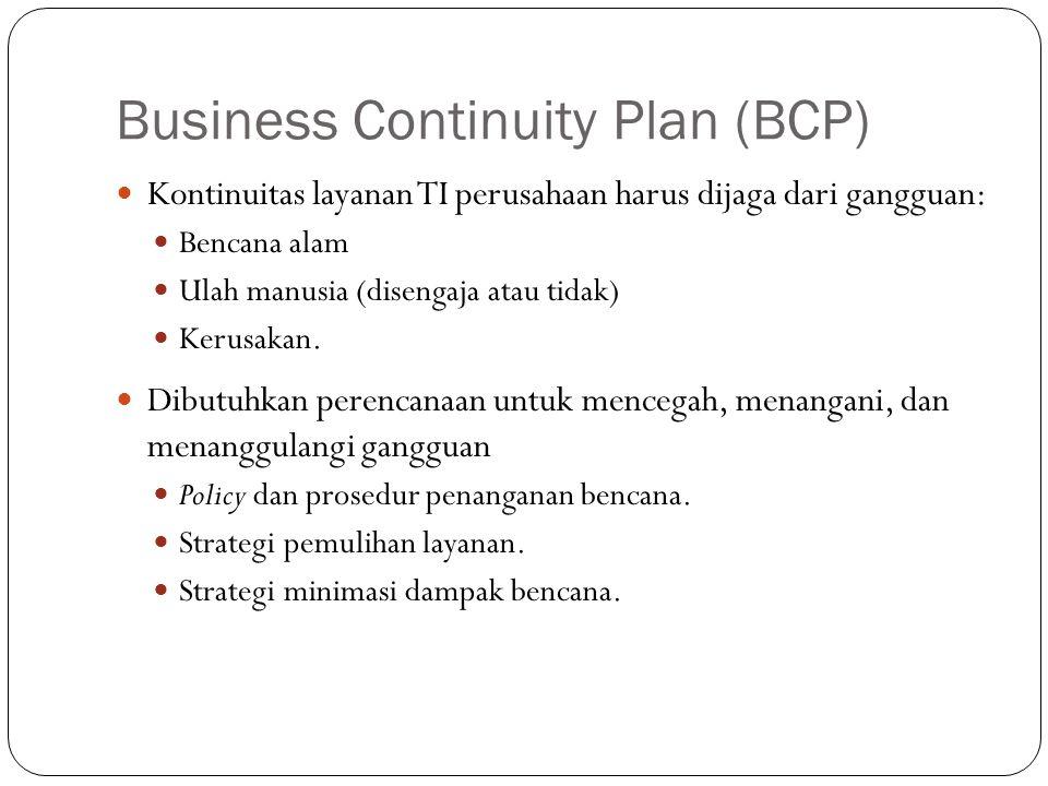 Business Continuity Plan (BCP) 3 Kontinuitas layanan TI perusahaan harus dijaga dari gangguan: Bencana alam Ulah manusia (disengaja atau tidak) Kerusakan.