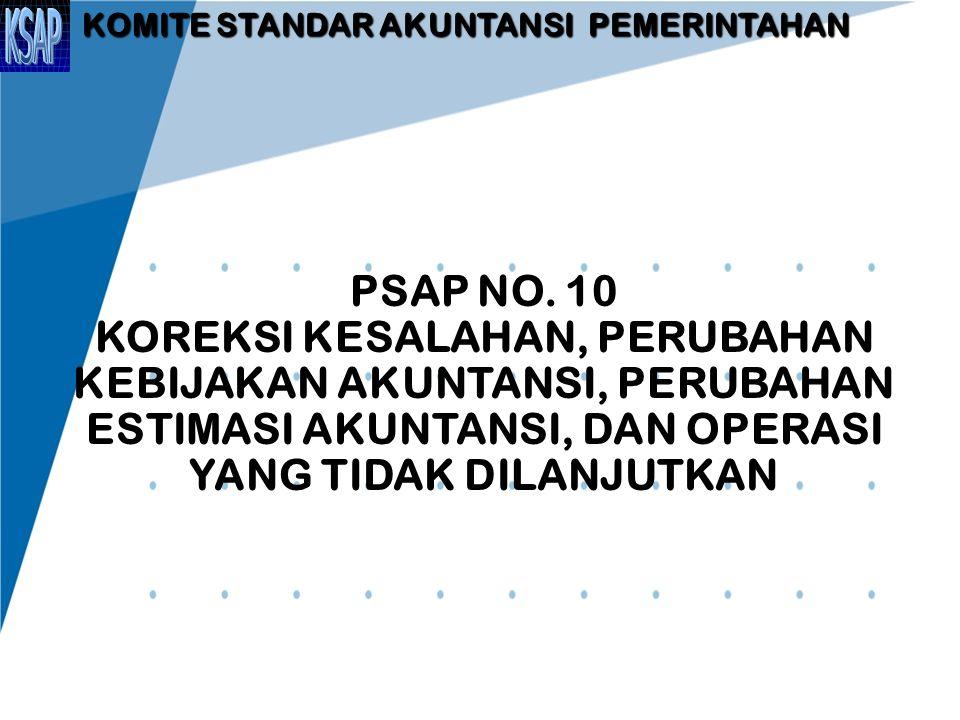 TUJUAN Mengatur perlakuan akuntansi atas:  Koreksi Kesalahan Akuntansi dan Pelaporan Laporan Keuangan  Perubahan Kebijakan Akuntansi  Perubahan Estimasi Akuntansi  Operasi yang Tidak Dilanjutkan 2.