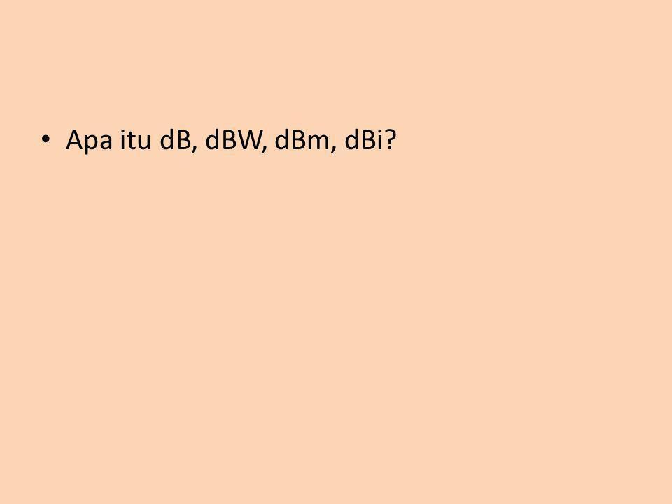  dB (decibel) : Adalahsatuanfactorpenguatanjika nilainya positif, dan pelemahan/redaman/lossjika nilainya negatif.