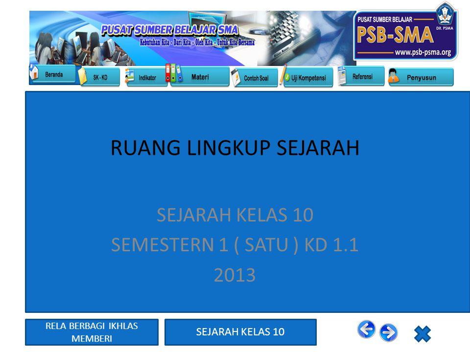 RELA BERBAGI IKHLAS MEMBERI SEJARAH KELAS 10 RUANG LINGKUP SEJARAH SEJARAH KELAS 10 SEMESTERN 1 ( SATU ) KD 1.1 2013