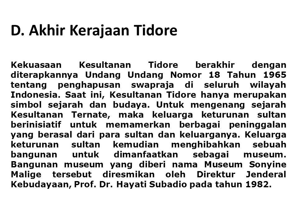 D. Akhir Kerajaan Tidore Kekuasaan Kesultanan Tidore berakhir dengan diterapkannya Undang Undang Nomor 18 Tahun 1965 tentang penghapusan swapraja di s