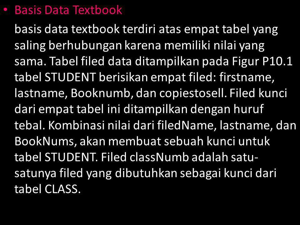 Basis Data Textbook basis data textbook terdiri atas empat tabel yang saling berhubungan karena memiliki nilai yang sama.