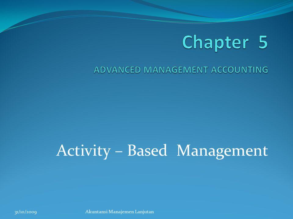 Activity – Based Management 31/10/2009Akuntansi Manajemen Lanjutan