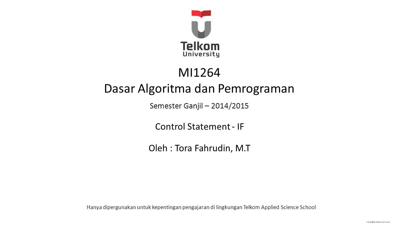 AnandA@tass.telkomuniversity.ac.id Hanya dipergunakan untuk kepentingan pengajaran di lingkungan Telkom Applied Science School MI1264 Dasar Algoritma