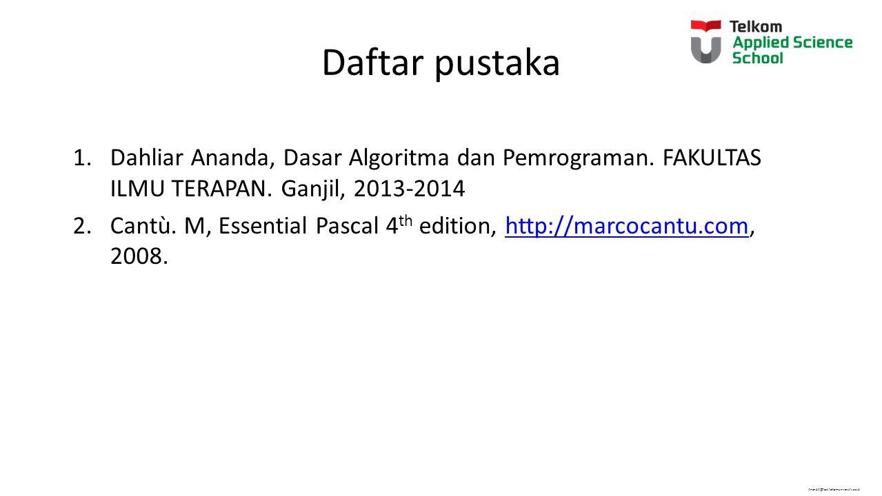 AnandA@tass.telkomuniversity.ac.id Daftar pustaka 1.Dahliar Ananda, Dasar Algoritma dan Pemrograman. FAKULTAS ILMU TERAPAN. Ganjil, 2013-2014 2.Cantù.