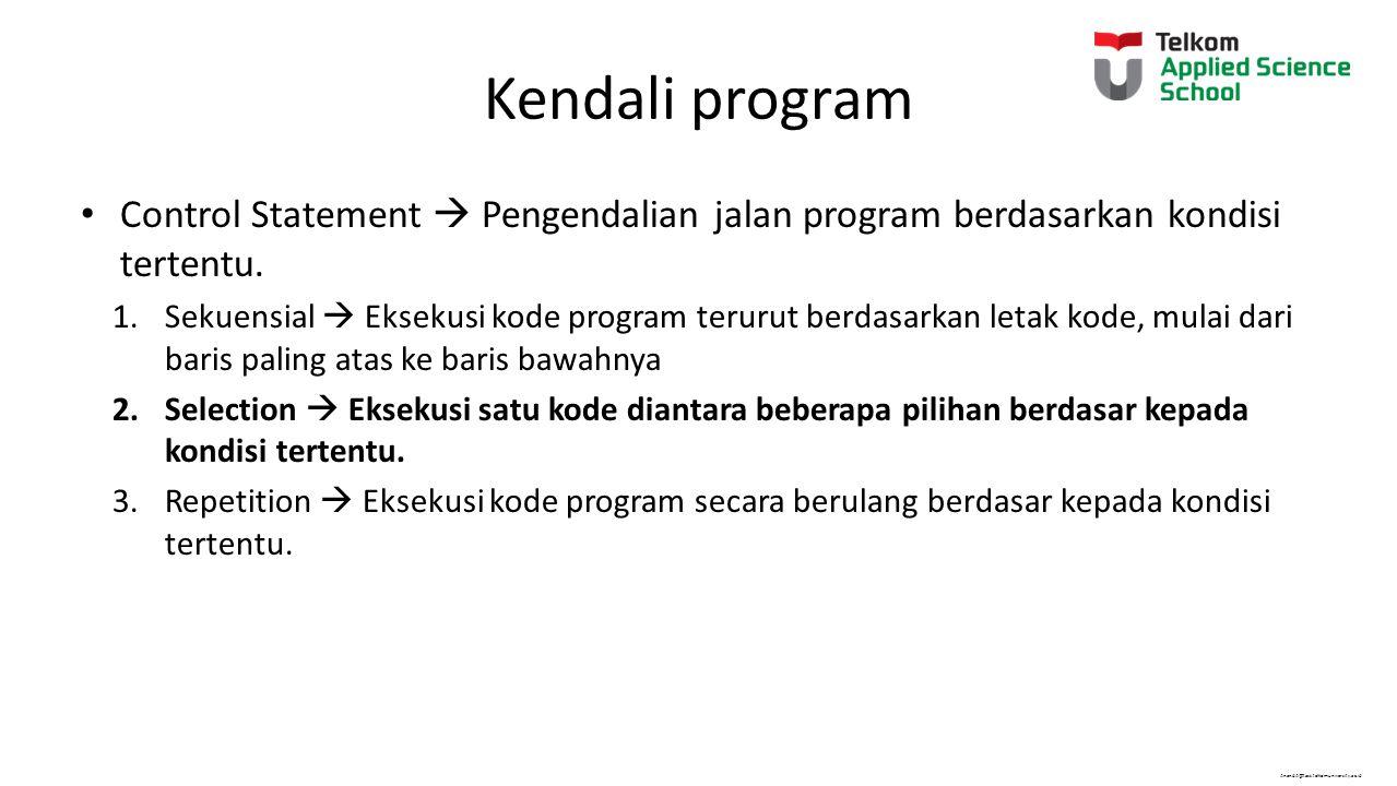 AnandA@tass.telkomuniversity.ac.id Kendali program Control Statement  Pengendalian jalan program berdasarkan kondisi tertentu.