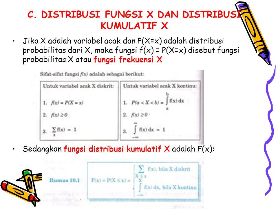 C. DISTRIBUSI FUNGSI X DAN DISTRIBUSI KUMULATIF X Jika X adalah variabel acak dan P(X=x) adalah distribusi probabilitas dari X, maka fungsi f(x) = P(X