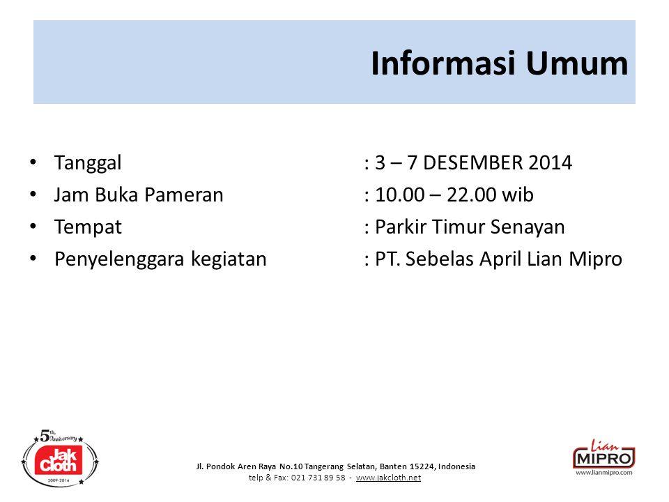 Jl. Pondok Aren Raya No.10 Tangerang Selatan, Banten 15224, Indonesia telp & Fax: 021 731 89 58 - www.jakcloth.net Tanggal : 3 – 7 DESEMBER 2014 Jam B