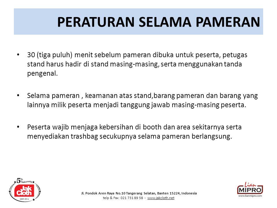 Jl. Pondok Aren Raya No.10 Tangerang Selatan, Banten 15224, Indonesia telp & Fax: 021 731 89 58 - www.jakcloth.net PERATURAN SELAMA PAMERAN 30 (tiga p