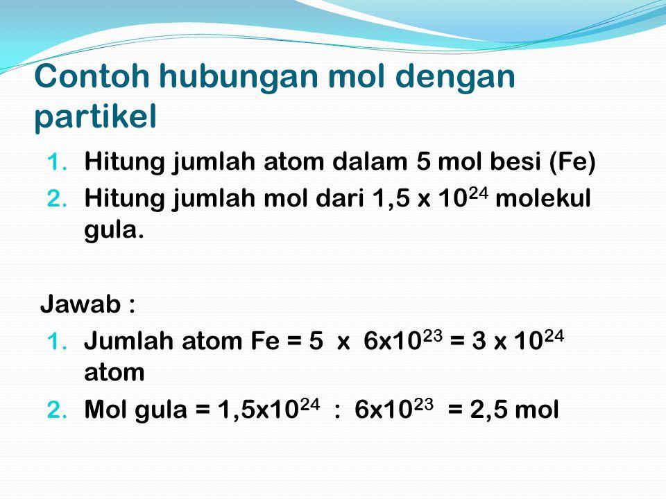 Soal – soal : Hitunglah : 1) Jumlah molekul dalam 0,25 mol air (H 2 O) 2) Jumlah atom dalam 3 mol metana (CH 4 ) 3) Jumlah mol dari 4,5 x 10 23 atom Mg 4) Jumlah mol dari 6 x 10 22 molekul CH 4