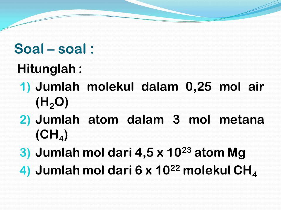 Soal - soal : Sebanyak 11 gram suatu senyawa organik dibakar sempurna, menghasilkan 22 gram CO 2 dan 9 gram H 2 O.