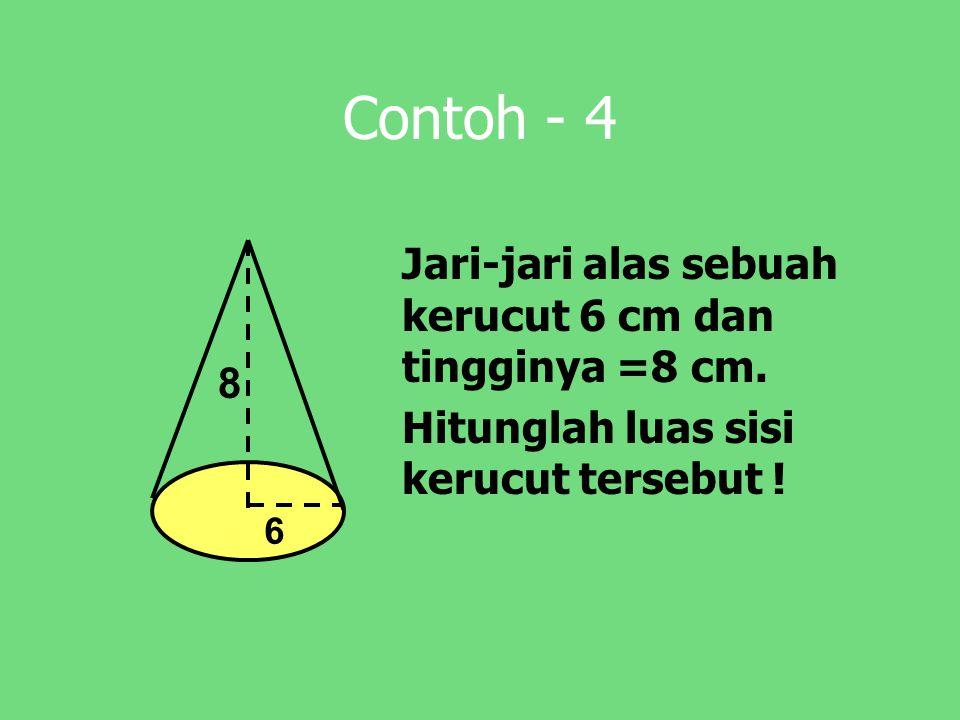 Contoh - 4 Jari-jari alas sebuah kerucut 6 cm dan tingginya =8 cm. Hitunglah luas sisi kerucut tersebut ! 8 6