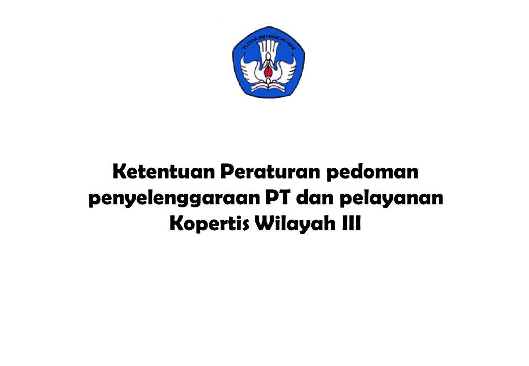 Ketentuan Peraturan pedoman penyelenggaraan PT dan pelayanan Kopertis Wilayah III