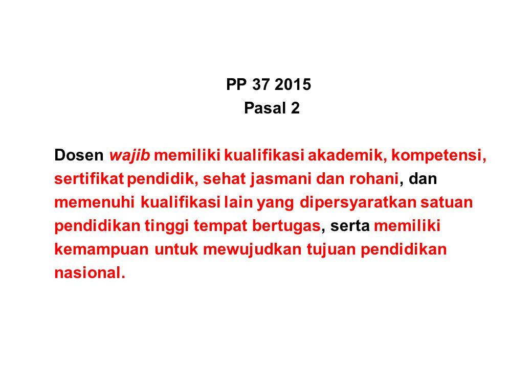 PP 37 2015 Pasal 2 Dosen wajib memiliki kualifikasi akademik, kompetensi, sertifikat pendidik, sehat jasmani dan rohani, dan memenuhi kualifikasi lain