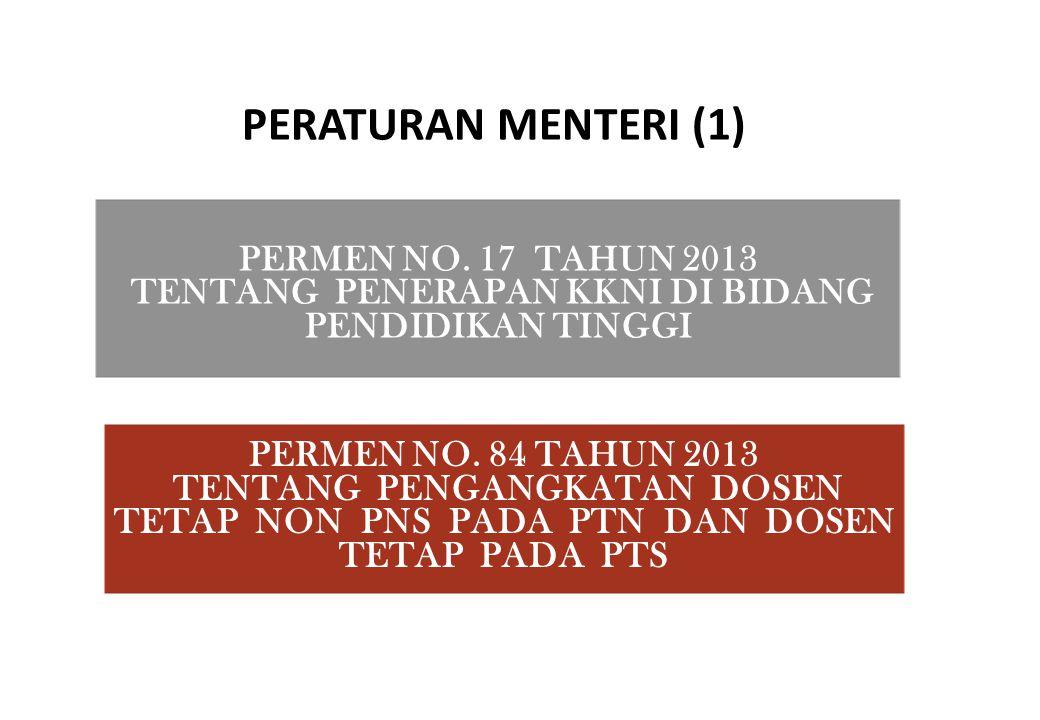 PERMEN NO. 17 TAHUN 2013 TENTANG PENERAPAN KKNI DI BIDANG PENDIDIKAN TINGGI PERMEN NO. 84 TAHUN 2013 TENTANG PENGANGKATAN DOSEN TETAP NON PNS PADA PTN