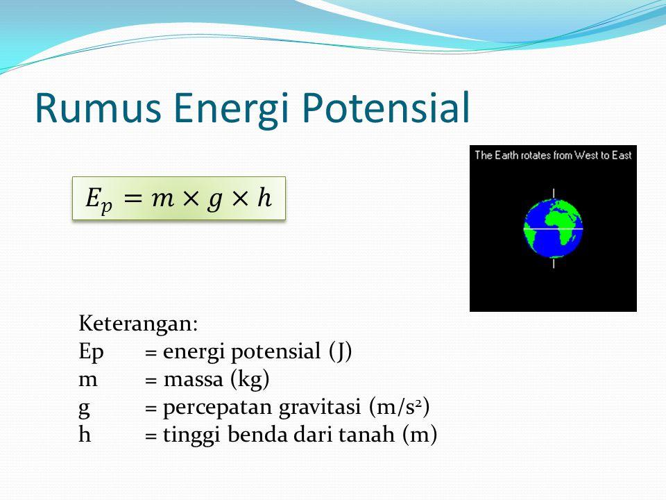 Rumus Energi Potensial Keterangan: Ep= energi potensial (J) m= massa (kg) g= percepatan gravitasi (m/s 2 ) h= tinggi benda dari tanah (m)