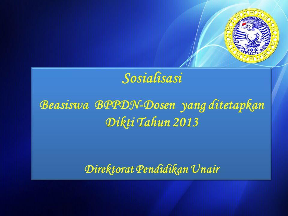 Sosialisasi Beasiswa BPPDN-Dosen yang ditetapkan Dikti Tahun 2013 Direktorat Pendidikan Unair Sosialisasi Beasiswa BPPDN-Dosen yang ditetapkan Dikti Tahun 2013 Direktorat Pendidikan Unair