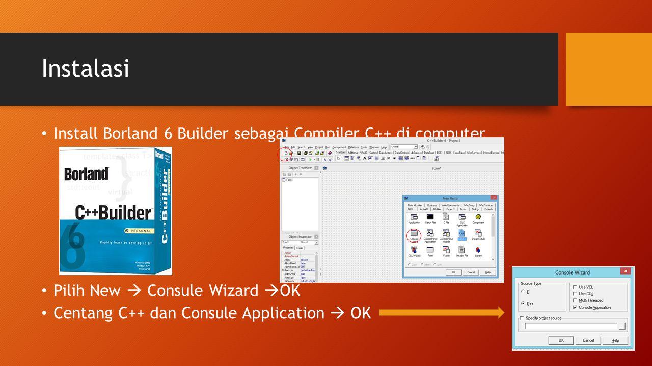 Instalasi Install Borland 6 Builder sebagai Compiler C++ di computer Pilih New  Consule Wizard  OK Centang C++ dan Consule Application  OK