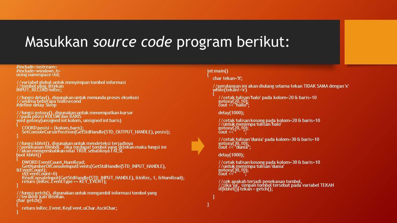Masukkan source code program berikut: #include using namespace std; //variabel global untuk menyimpan tombol informasi //tombol yang ditekan INPUT_REC