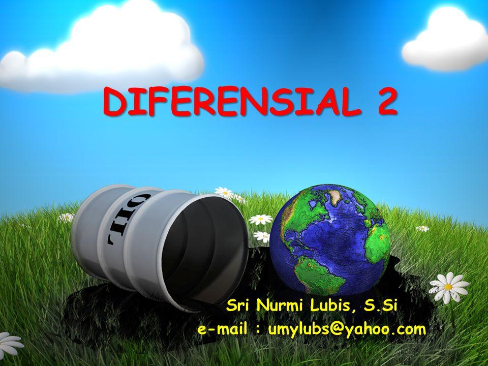 DIFERENSIAL 2 Sri Nurmi Lubis, S.Si e-mail : umylubs@yahoo.com