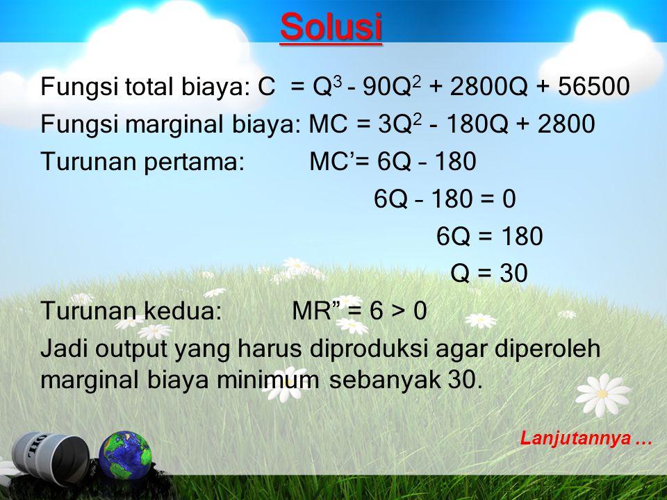 Solusi Fungsi total biaya: C = Q 3 - 90Q 2 + 2800Q + 56500 Fungsi marginal biaya: MC = 3Q 2 - 180Q + 2800 Turunan pertama: MC'= 6Q – 180 6Q – 180 = 0