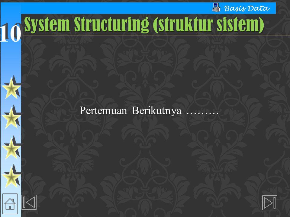 10 Basis Data Pertemuan Berikutnya ……… System Structuring (struktur sistem)