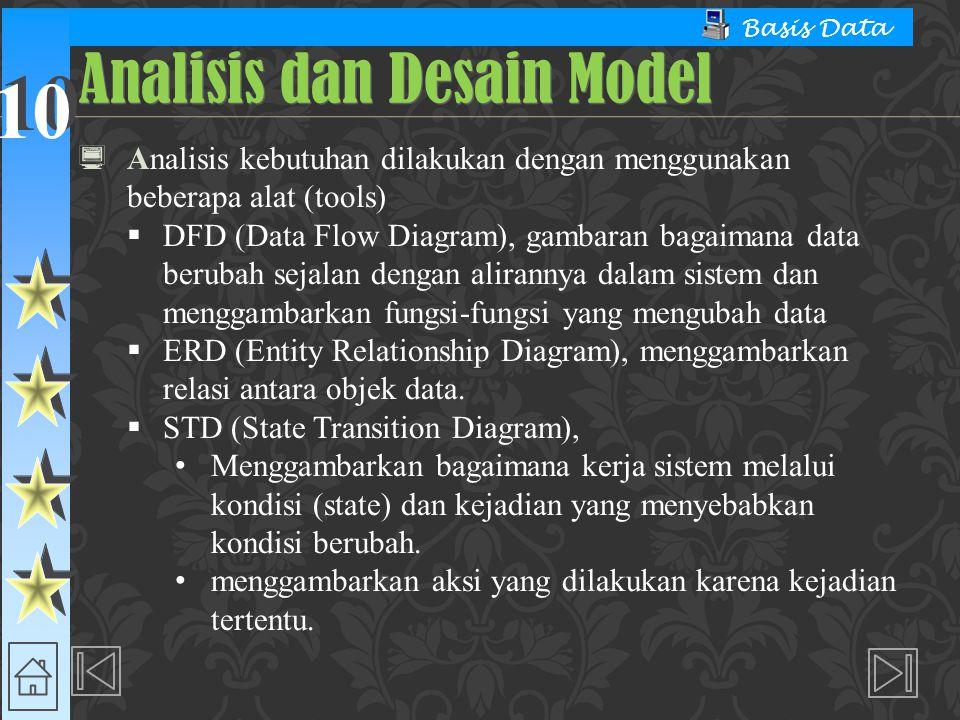 10 Basis Data  Analisis kebutuhan dilakukan dengan menggunakan beberapa alat (tools)  DFD (Data Flow Diagram), gambaran bagaimana data berubah sejal