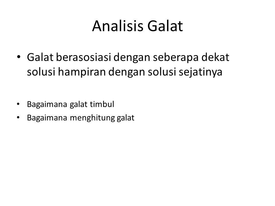 Analisis Galat Galat berasosiasi dengan seberapa dekat solusi hampiran dengan solusi sejatinya Bagaimana galat timbul Bagaimana menghitung galat
