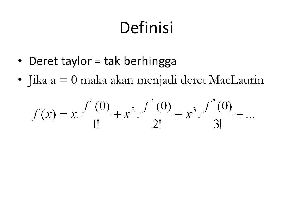 Deret taylor = tak berhingga Jika a = 0 maka akan menjadi deret MacLaurin