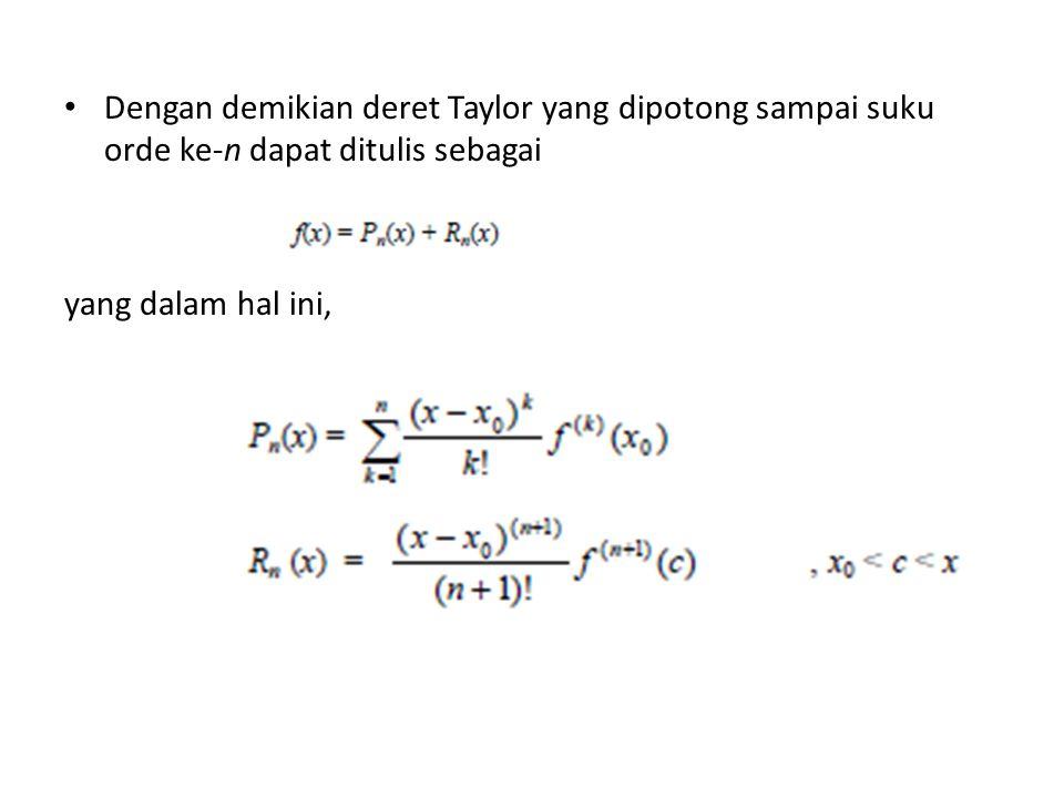 Dengan demikian deret Taylor yang dipotong sampai suku orde ke-n dapat ditulis sebagai yang dalam hal ini,