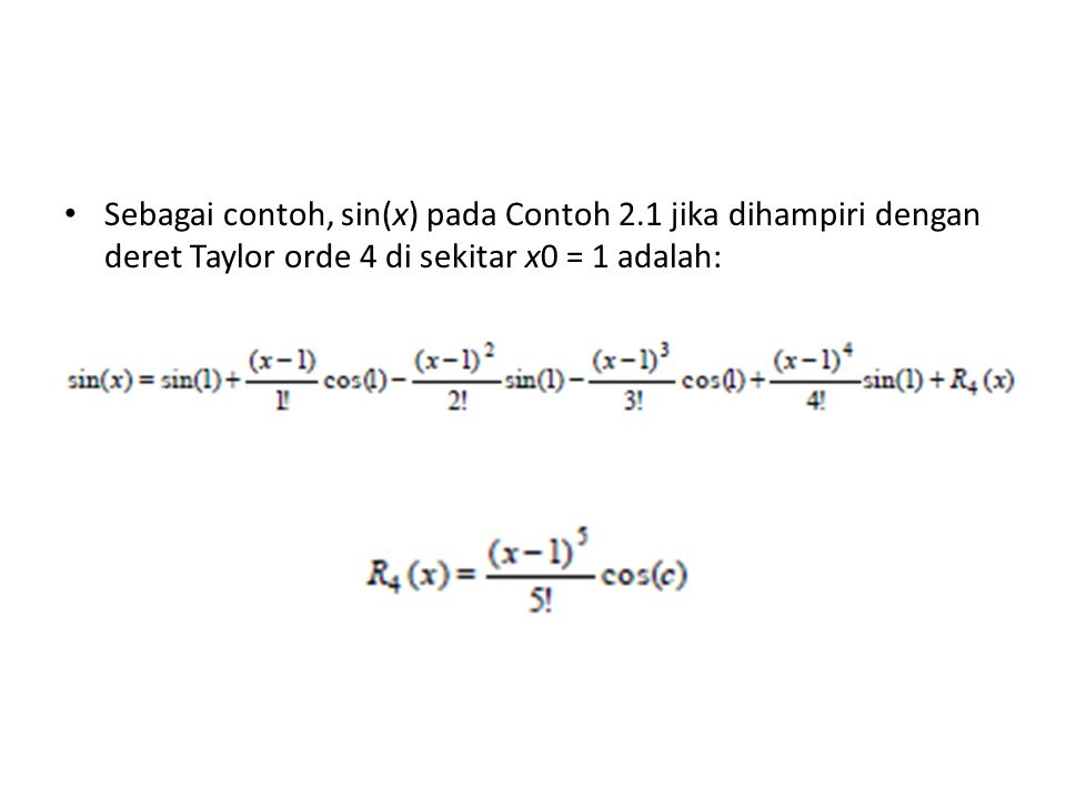 Sebagai contoh, sin(x) pada Contoh 2.1 jika dihampiri dengan deret Taylor orde 4 di sekitar x0 = 1 adalah: