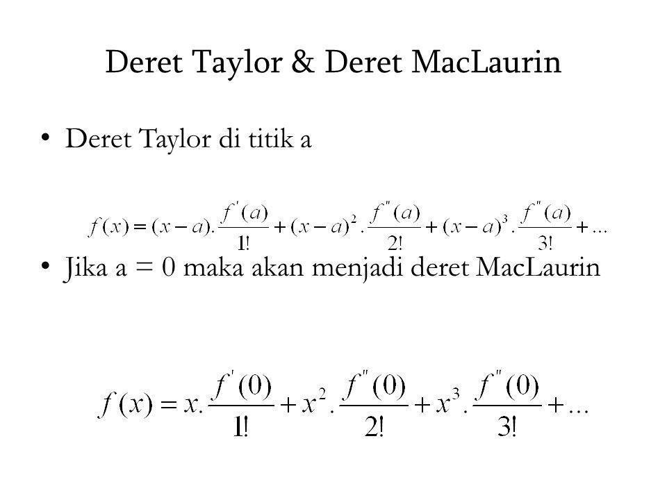 Deret Taylor & Deret MacLaurin Deret Taylor di titik a Jika a = 0 maka akan menjadi deret MacLaurin