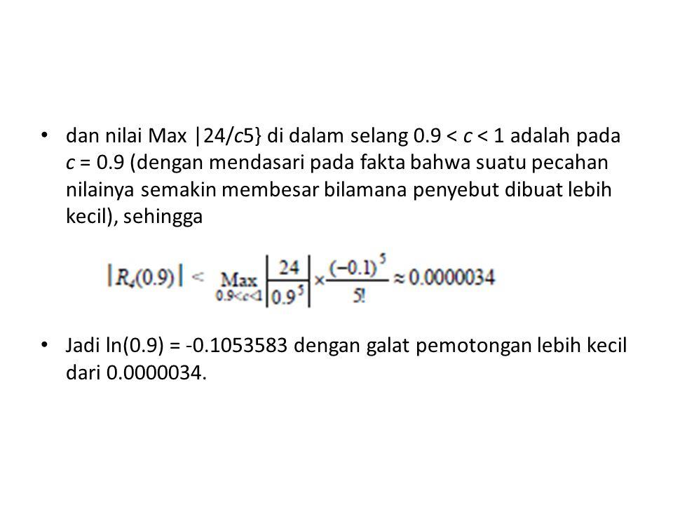 dan nilai Max |24/c5} di dalam selang 0.9 < c < 1 adalah pada c = 0.9 (dengan mendasari pada fakta bahwa suatu pecahan nilainya semakin membesar bilam