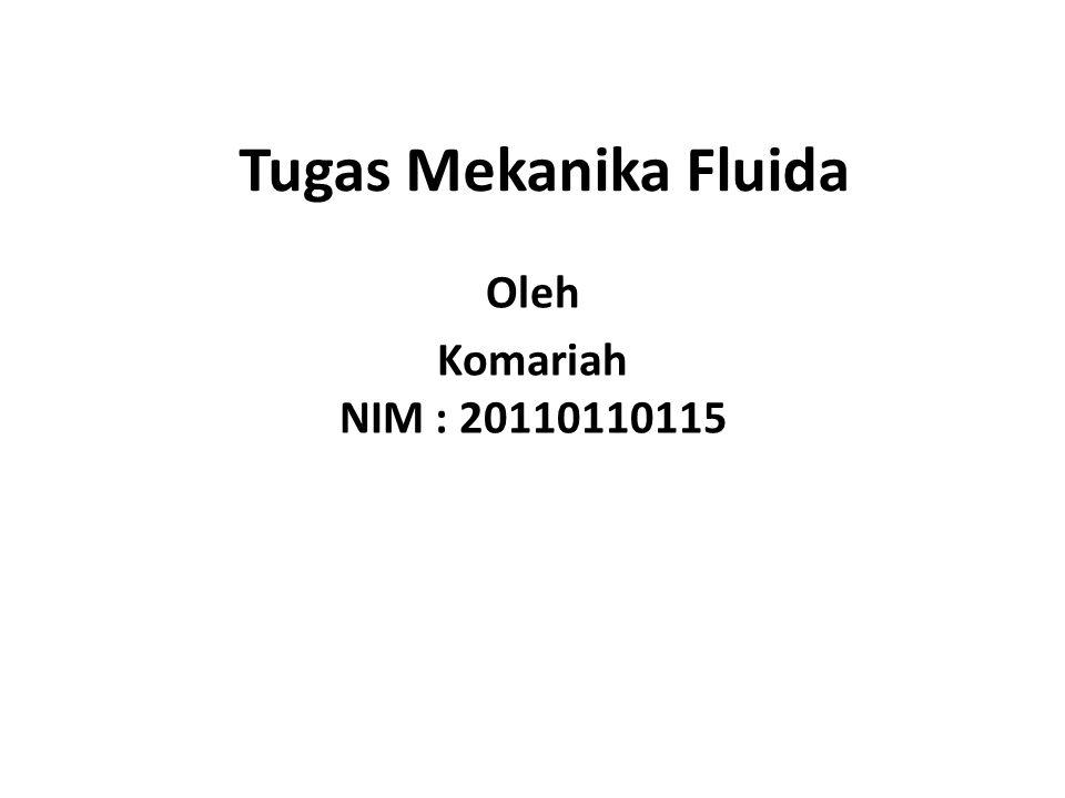 Tugas Mekanika Fluida Oleh Komariah NIM : 20110110115