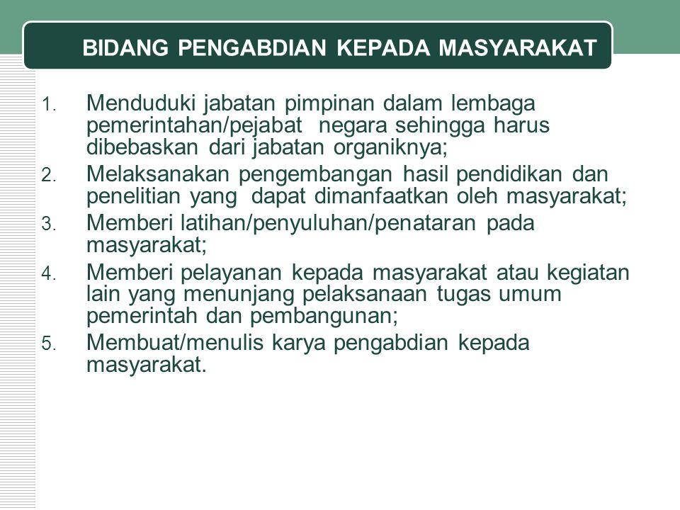BIDANG PENGABDIAN KEPADA MASYARAKAT 1. Menduduki jabatan pimpinan dalam lembaga pemerintahan/pejabat negara sehingga harus dibebaskan dari jabatan org