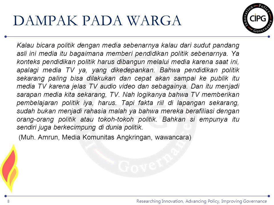 Researching Innovation, Advancing Policy, Improving Governance 8 Kalau bicara politik dengan media sebenarnya kalau dari sudut pandang asli ini media itu bagaimana memberi pendidikan politik sebenarnya.