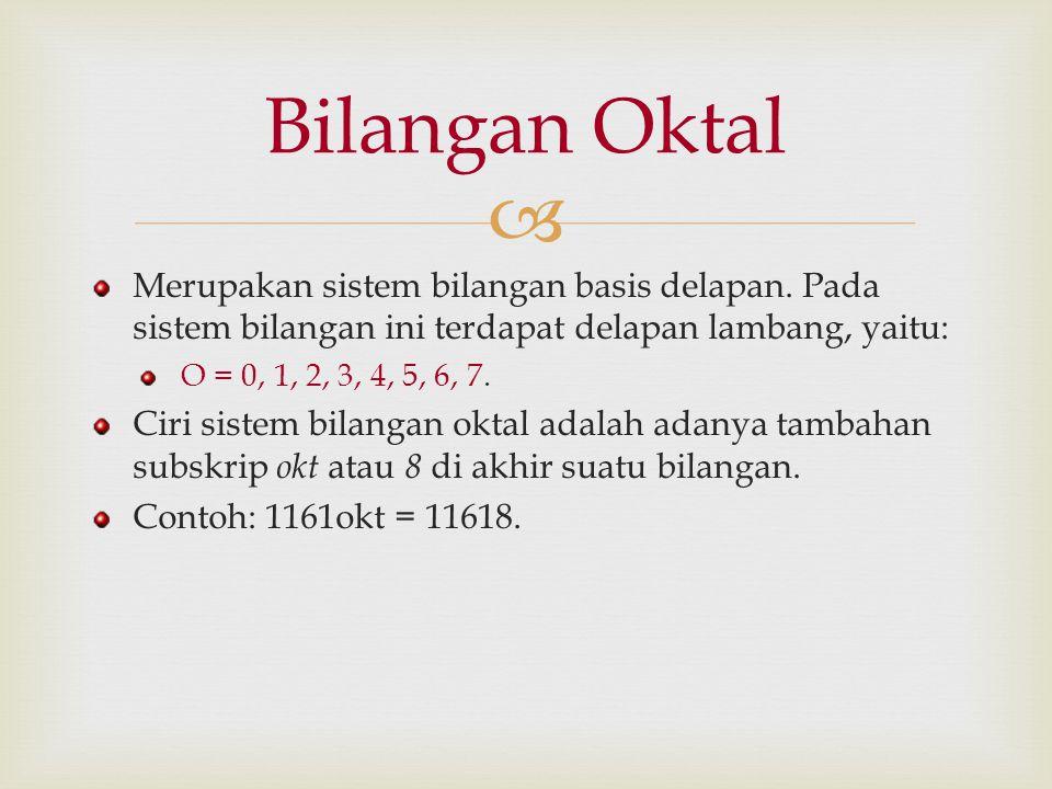  Merupakan sistem bilangan basis delapan. Pada sistem bilangan ini terdapat delapan lambang, yaitu: O = 0, 1, 2, 3, 4, 5, 6, 7. Ciri sistem bilangan